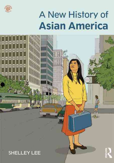 A New History of Asian America By Shelley, Lee