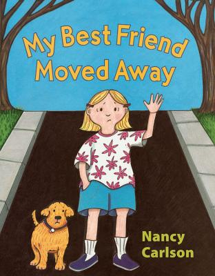 My Best Friend Moved Away By Carlson, Nancy L./ Carlson, Nancy L. (ILT)