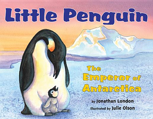 Little Penguin By London, Jonathan/ Olson, Julie (ILT)