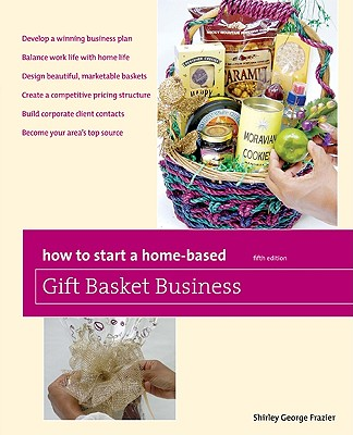 How to Start a Home Based Gift Basket Business By Frazier, Shirley George